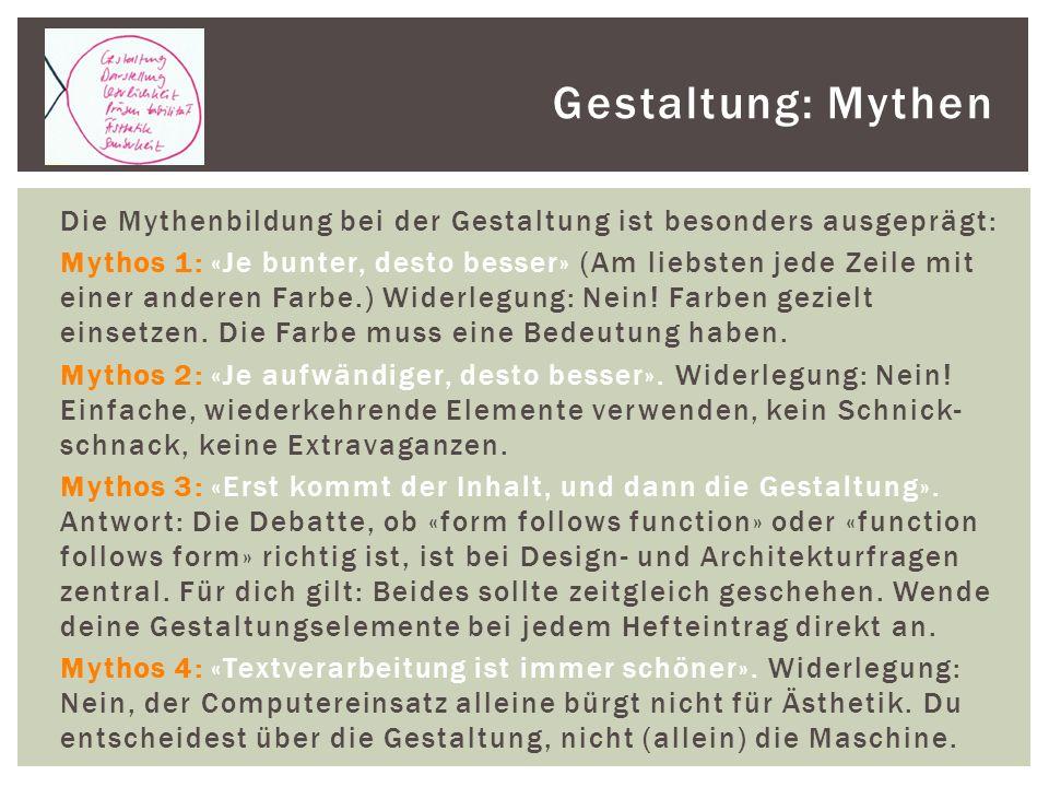 Gestaltung: Mythen Die Mythenbildung bei der Gestaltung ist besonders ausgeprägt: Mythos 1: «Je bunter, desto besser» (Am liebsten jede Zeile mit einer anderen Farbe.) Widerlegung: Nein.