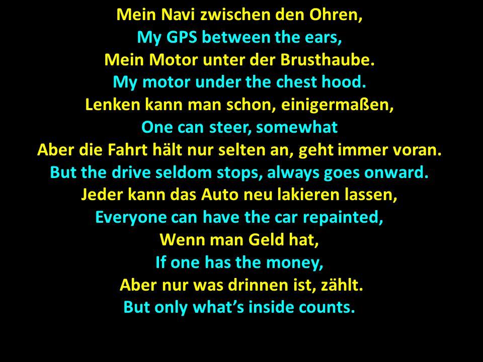 Mein Navi zwischen den Ohren, My GPS between the ears, Mein Motor unter der Brusthaube.