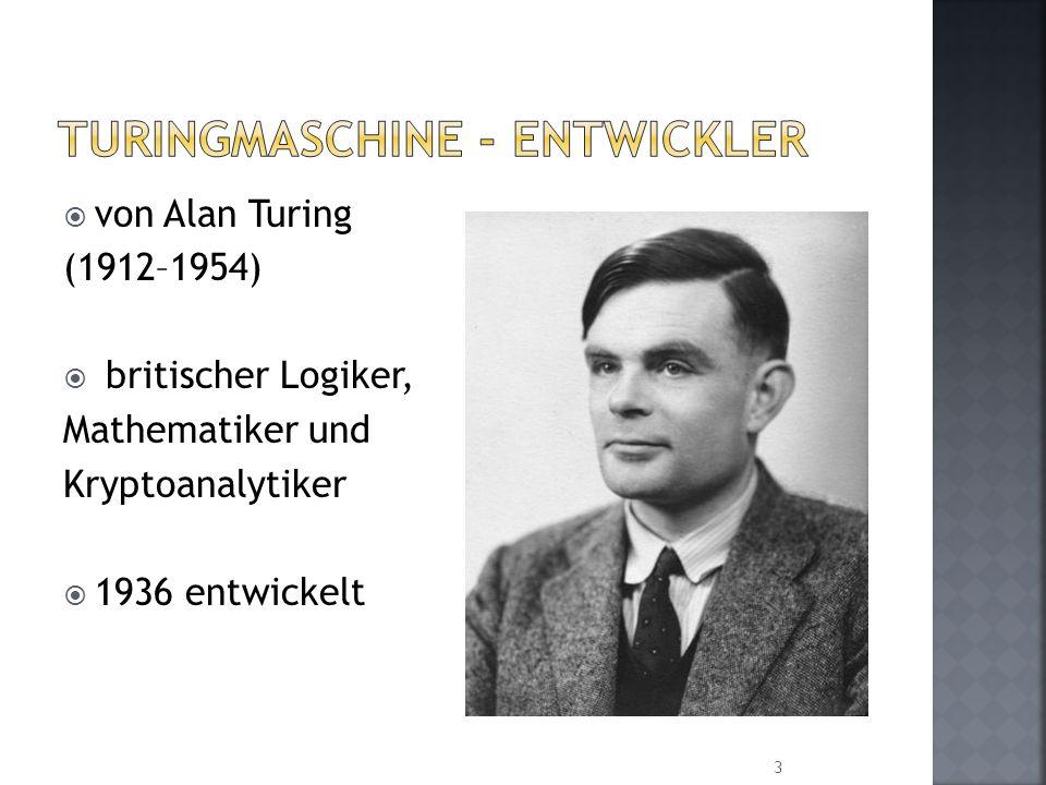 von Alan Turing (1912–1954) britischer Logiker, Mathematiker und Kryptoanalytiker 1936 entwickelt 3
