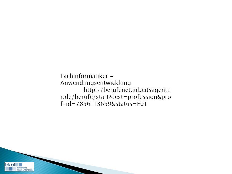 Fachinformatiker - Anwendungsentwicklung http://berufenet.arbeitsagentu r.de/berufe/start dest=profession&pro f-id=7856_13659&status=F01
