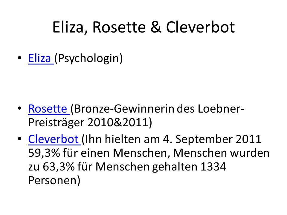 Eliza, Rosette & Cleverbot Eliza (Psychologin) Eliza Rosette (Bronze-Gewinnerin des Loebner- Preisträger 2010&2011) Rosette Cleverbot (Ihn hielten am