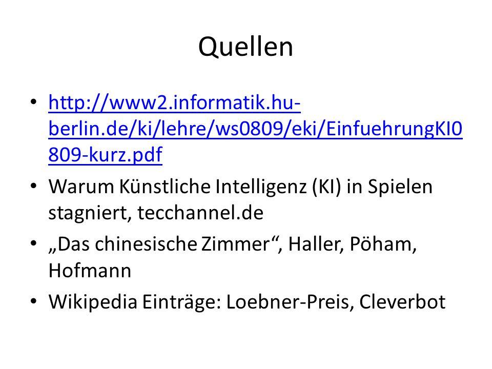 Quellen http://www2.informatik.hu- berlin.de/ki/lehre/ws0809/eki/EinfuehrungKI0 809-kurz.pdf http://www2.informatik.hu- berlin.de/ki/lehre/ws0809/eki/
