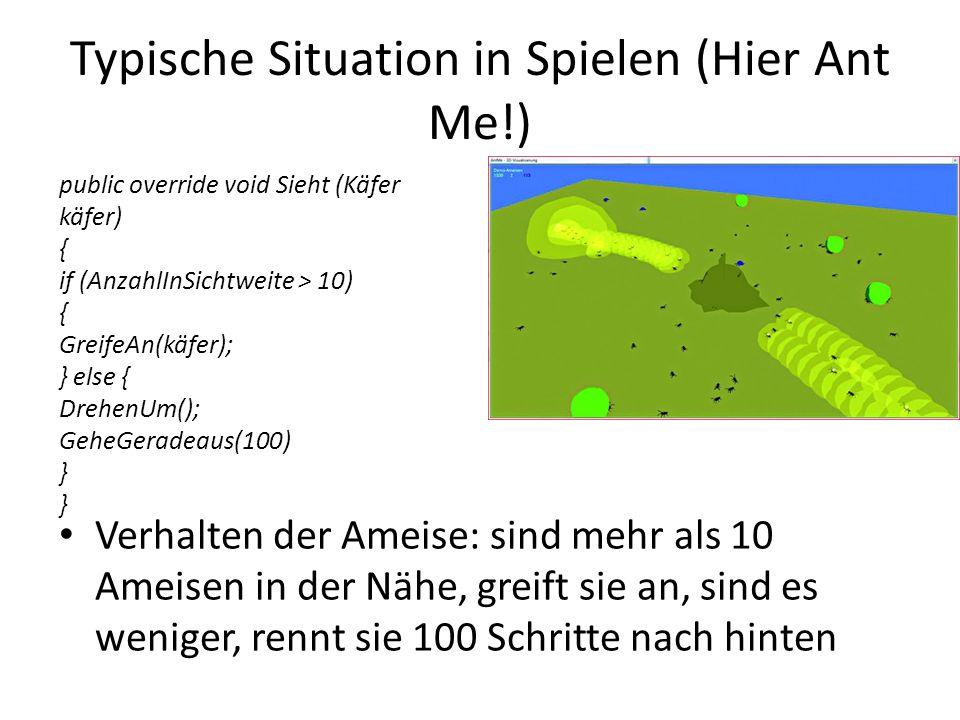 Typische Situation in Spielen (Hier Ant Me!) Verhalten der Ameise: sind mehr als 10 Ameisen in der Nähe, greift sie an, sind es weniger, rennt sie 100