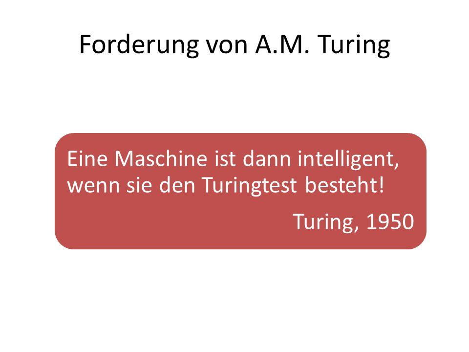 Forderung von A.M. Turing Eine Maschine ist dann intelligent, wenn sie den Turingtest besteht! Turing, 1950
