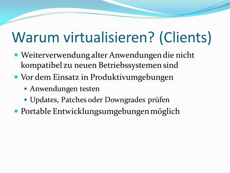 Nachteile der Virtualisierung Server Ausfall einer hohen Anzahl von virtuellen Maschinen bei Ausfall eines Virtualisierungsservers Client Geschwindigkeit bei reiner Softwarevirtualisierung Hoher Ressourcenbedarf Fehlende USB-Unterstützung