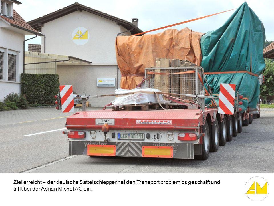 Ziel erreicht – der deutsche Sattelschlepper hat den Transport problemlos geschafft und trifft bei der Adrian Michel AG ein.