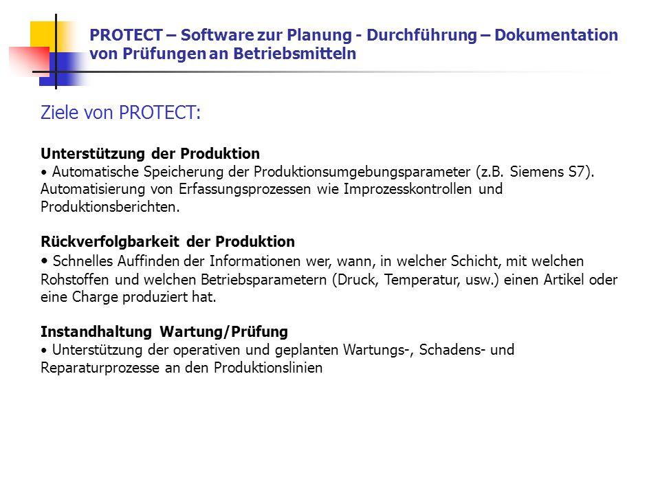 PROTECT – Software zur Planung - Durchführung – Dokumentation von Prüfungen an Betriebsmitteln Ziele von PROTECT: Unterstützung der Produktion Automatische Speicherung der Produktionsumgebungsparameter (z.B.