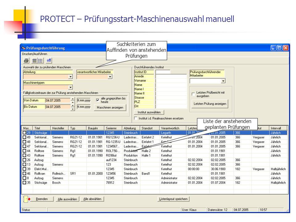 PROTECT – Prüfungsstart-Maschinenauswahl manuell Suchkriterien zum Auffinden von anstehenden Prüfungen Liste der anstehenden geplanten Prüfungen