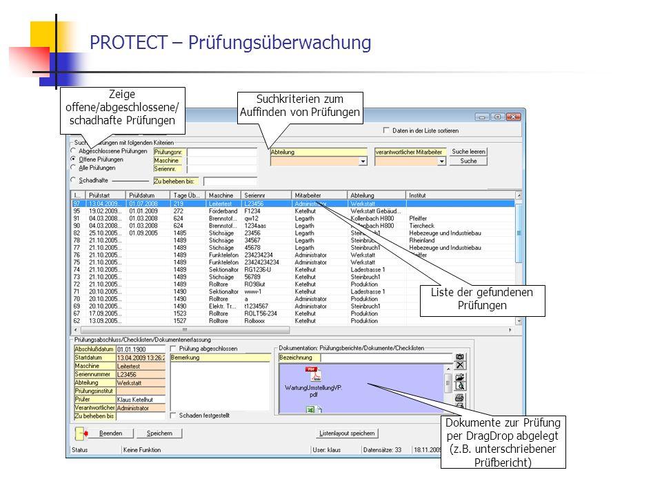 PROTECT – Prüfungsüberwachung Suchkriterien zum Auffinden von Prüfungen Liste der gefundenen Prüfungen Zeige offene/abgeschlossene/ schadhafte Prüfungen Dokumente zur Prüfung per DragDrop abgelegt (z.B.