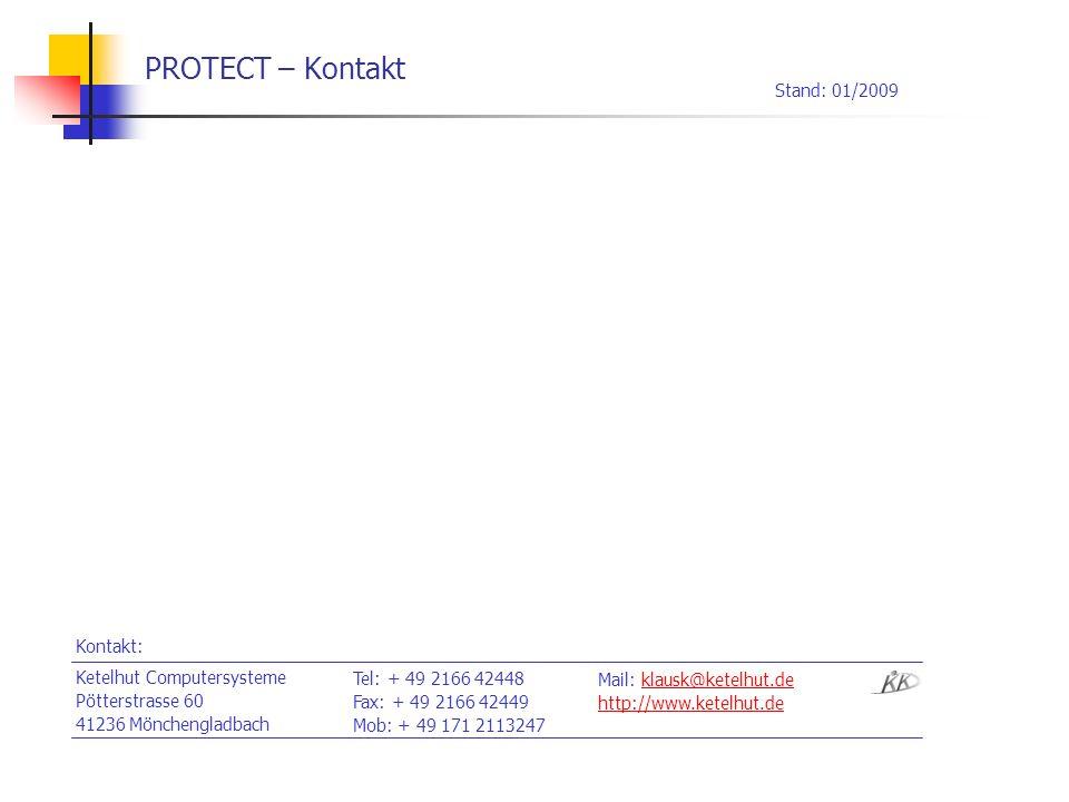 PROTECT – Kontakt Tel: + 49 2166 42448 Fax: + 49 2166 42449 Mob: + 49 171 2113247 Ketelhut Computersysteme Pötterstrasse 60 41236 Mönchengladbach Mail