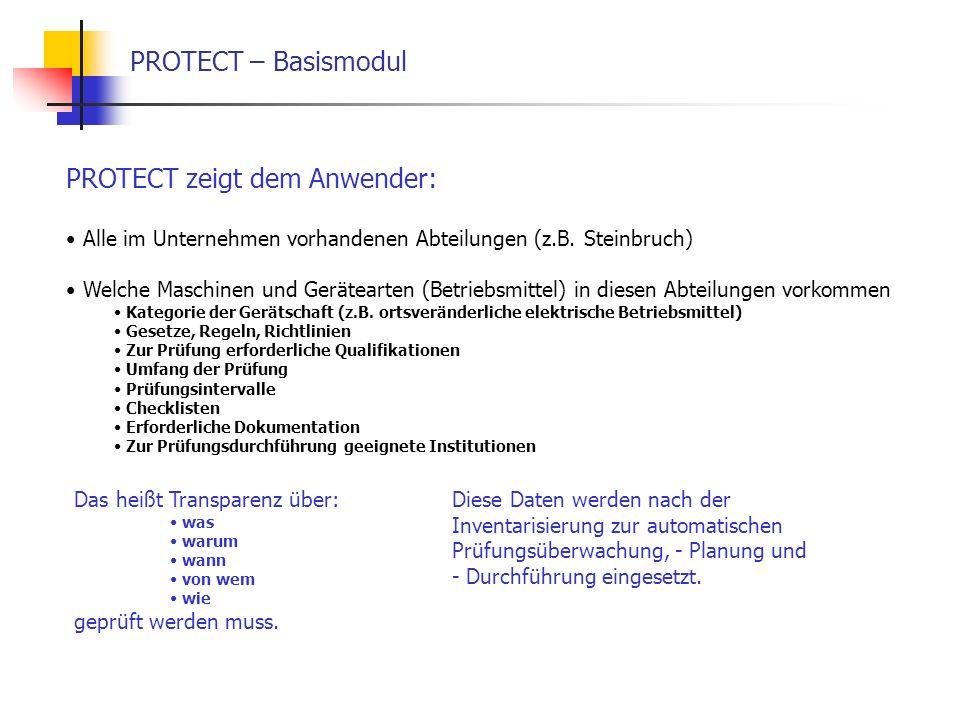 PROTECT – Basismodul PROTECT zeigt dem Anwender: Alle im Unternehmen vorhandenen Abteilungen (z.B. Steinbruch) Welche Maschinen und Gerätearten (Betri
