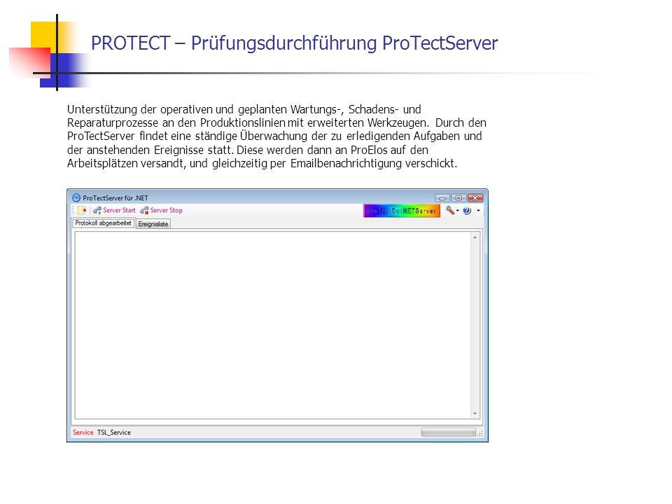 PROTECT – Prüfungsdurchführung ProTectServer Unterstützung der operativen und geplanten Wartungs-, Schadens- und Reparaturprozesse an den Produktionslinien mit erweiterten Werkzeugen.