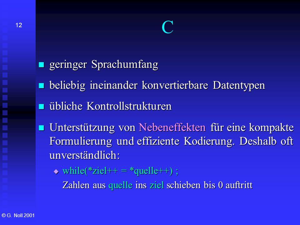 © G. Noll 2001 12 C geringer Sprachumfang geringer Sprachumfang beliebig ineinander konvertierbare Datentypen beliebig ineinander konvertierbare Daten