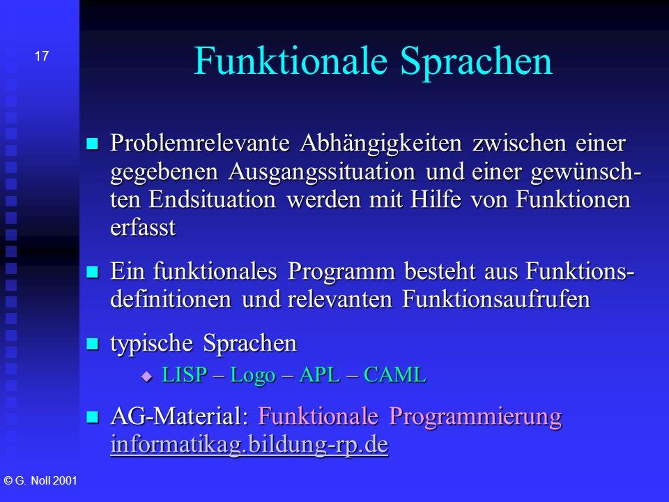© G. Noll 2001 17 Funktionale Sprachen Problemrelevante Abhängigkeiten zwischen einer gegebenen Ausgangssituation und einer gewünsch- ten Endsituation