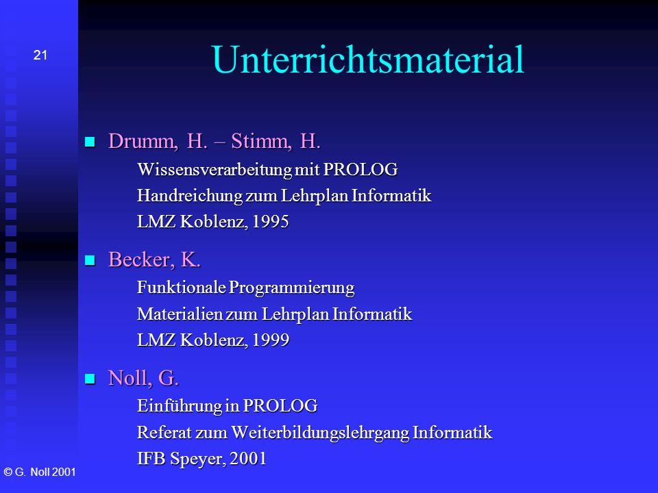 © G. Noll 2001 21 Unterrichtsmaterial Drumm, H. – Stimm, H. Drumm, H. – Stimm, H. Wissensverarbeitung mit PROLOG Handreichung zum Lehrplan Informatik