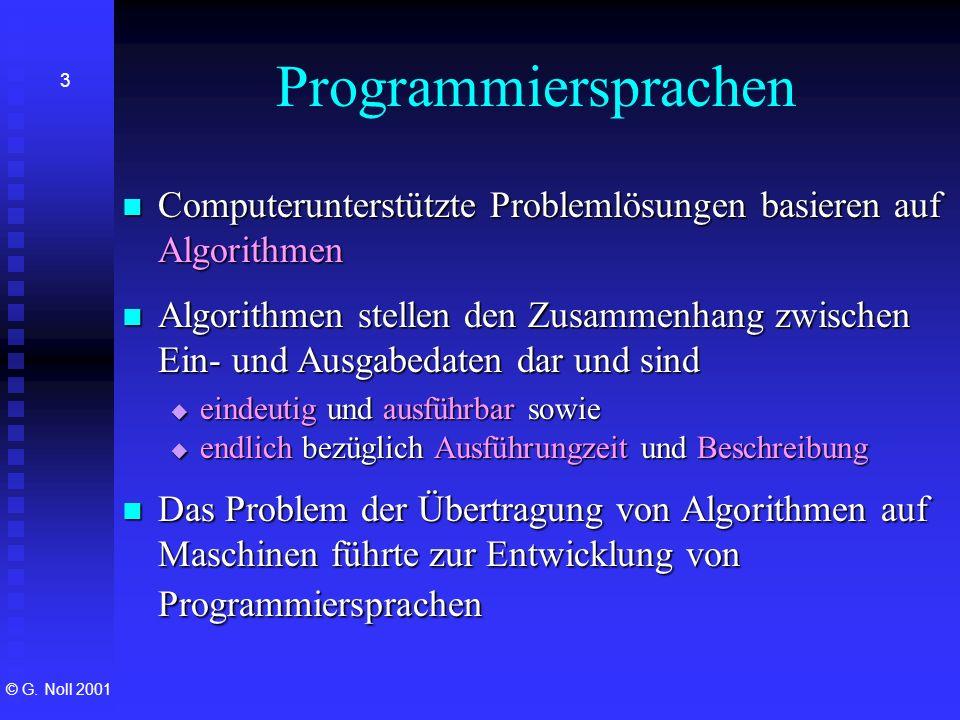 © G. Noll 2001 3 Programmiersprachen Computerunterstützte Problemlösungen basieren auf Algorithmen Computerunterstützte Problemlösungen basieren auf A