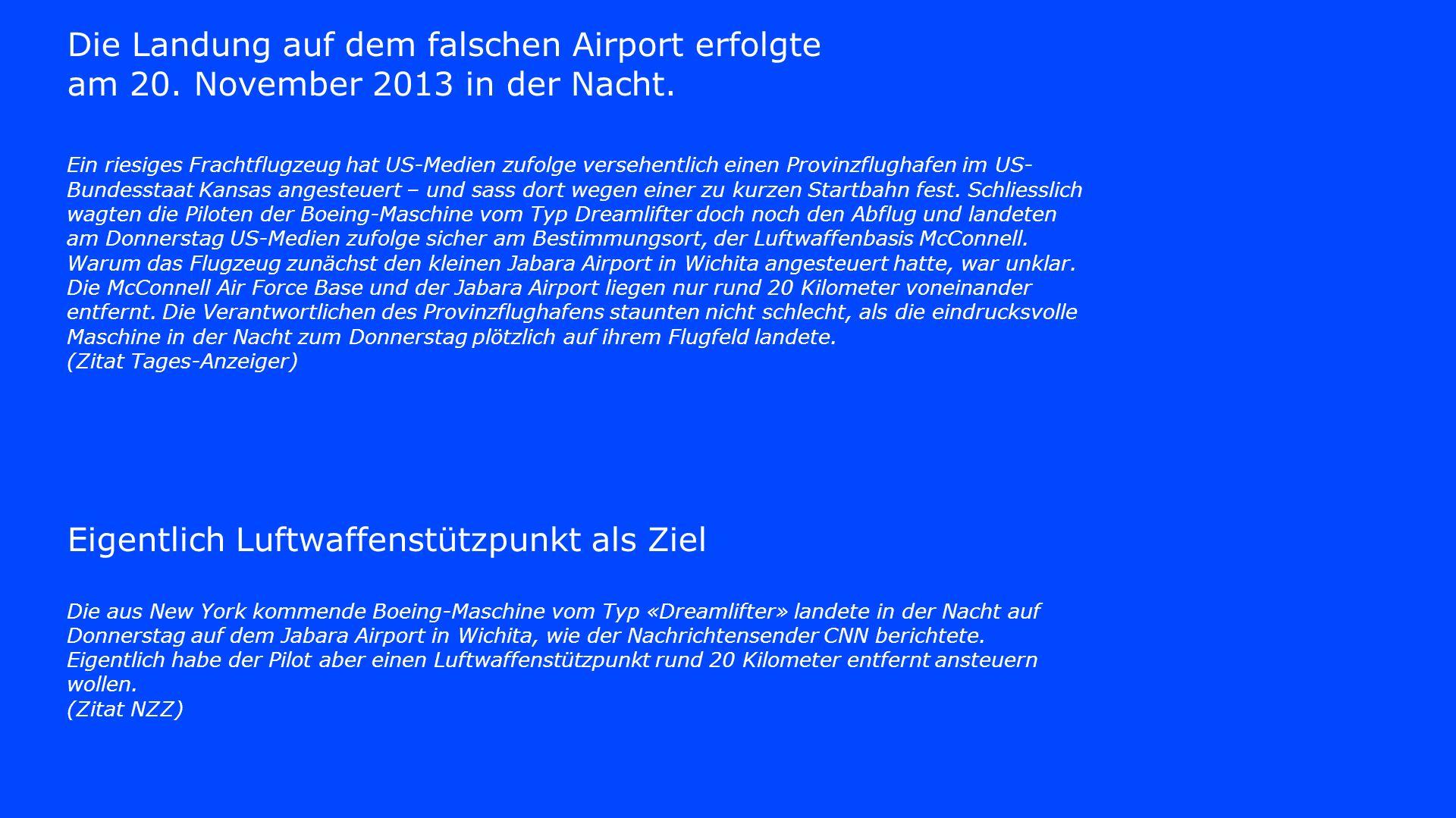 Die Landung auf dem falschen Airport erfolgte am 20. November 2013 in der Nacht. Ein riesiges Frachtflugzeug hat US-Medien zufolge versehentlich einen
