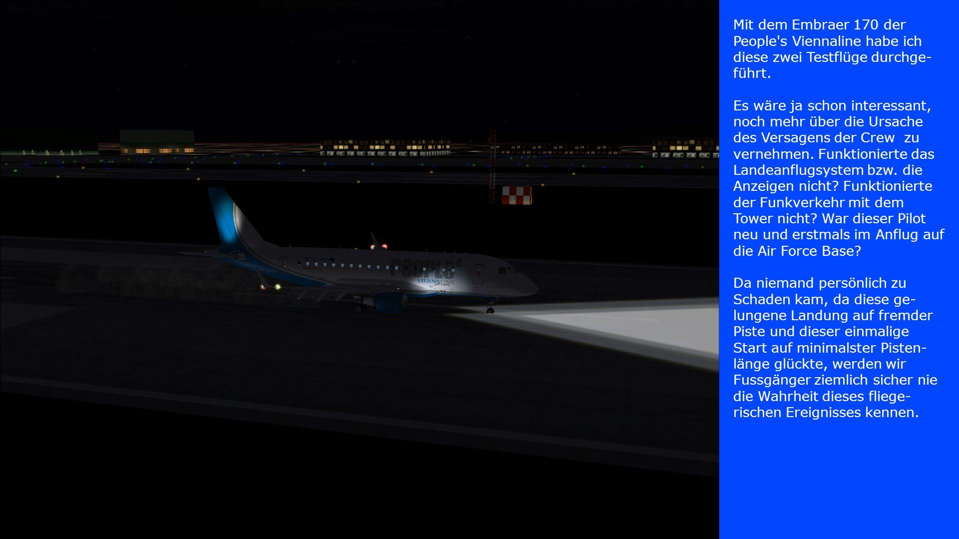 Mit dem Embraer 170 der People's Viennaline habe ich diese zwei Testflüge durchge- führt. Es wäre ja schon interessant, noch mehr über die Ursache des