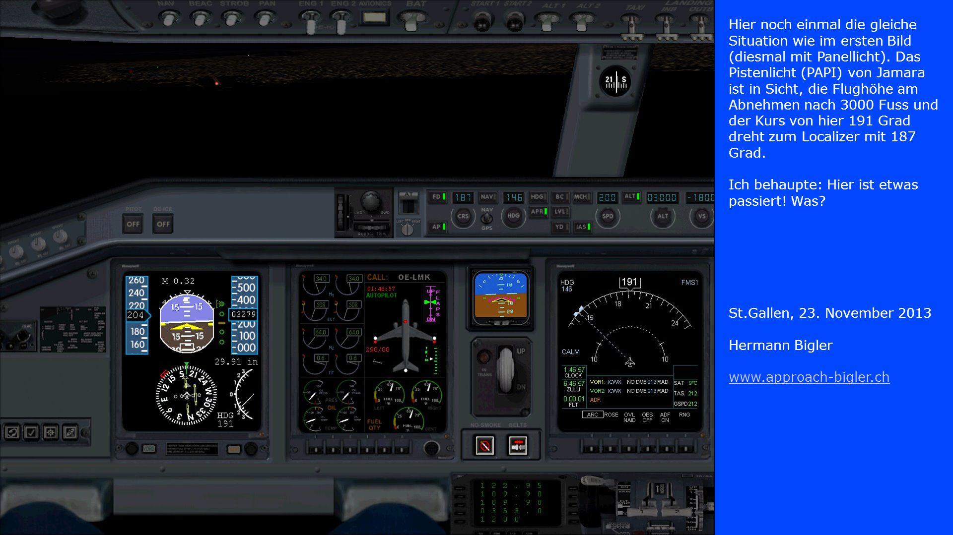 Hier noch einmal die gleiche Situation wie im ersten Bild (diesmal mit Panellicht). Das Pistenlicht (PAPI) von Jamara ist in Sicht, die Flughöhe am Ab