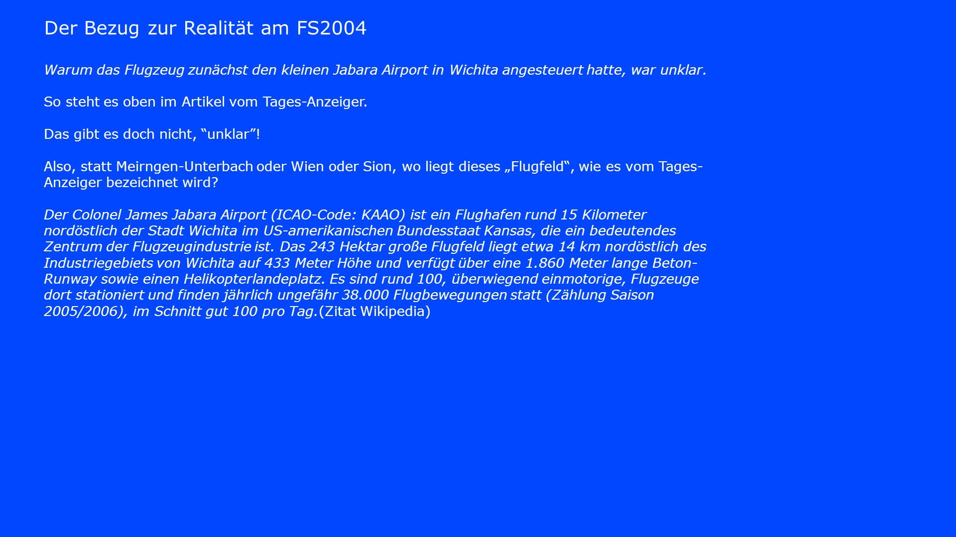 Der Bezug zur Realität am FS2004 Warum das Flugzeug zunächst den kleinen Jabara Airport in Wichita angesteuert hatte, war unklar. So steht es oben im