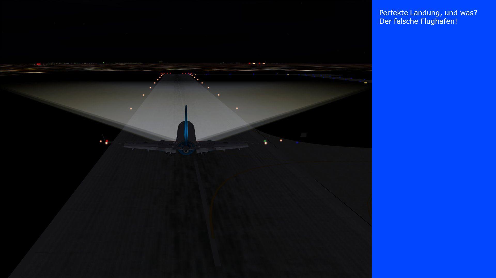 Perfekte Landung, und was? Der falsche Flughafen!