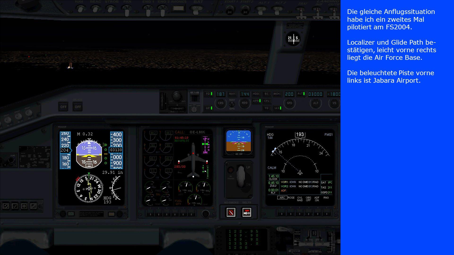 Die gleiche Anflugssituation habe ich ein zweites Mal pilotiert am FS2004. Localizer und Glide Path be- stätigen, leicht vorne rechts liegt die Air Fo