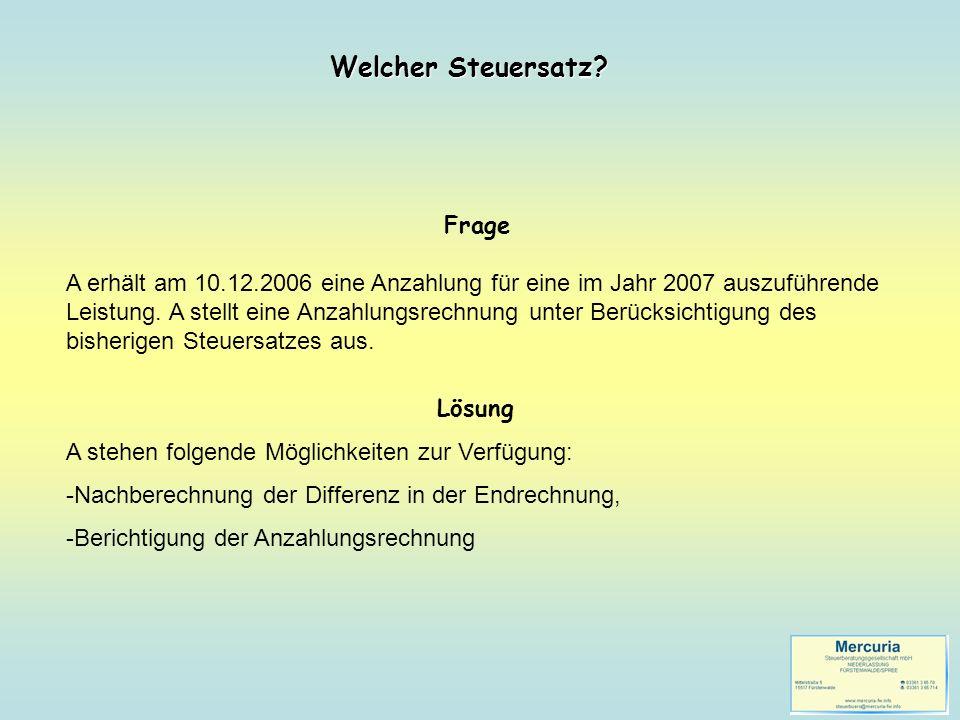Frage A erhält am 10.12.2006 eine Anzahlung für eine im Jahr 2007 auszuführende Leistung. A stellt eine Anzahlungsrechnung unter Berücksichtigung des