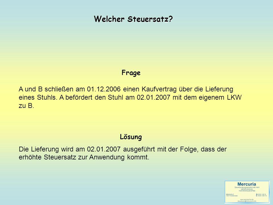 Frage A und B schließen am 01.12.2006 einen Kaufvertrag über die Lieferung eines Stuhls. A befördert den Stuhl am 02.01.2007 mit dem eigenem LKW zu B.