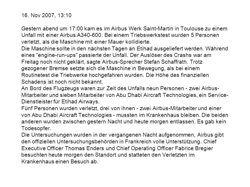 16. Nov 2007, 13:10 Gestern abend um 17:00 kam es im Airbus Werk Saint-Martin in Toulouse zu einem Unfall mit einer Airbus A340-600. Bei einem Triebsw