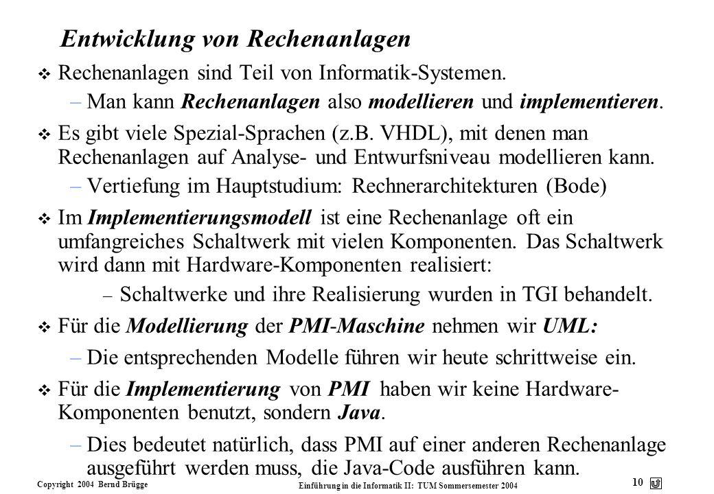 Copyright 2004 Bernd Brügge Einführung in die Informatik II: TUM Sommersemester 2004 10 Entwicklung von Rechenanlagen v Rechenanlagen sind Teil von In