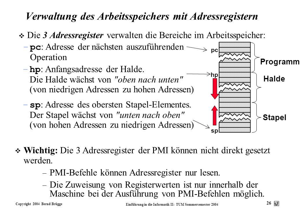 Copyright 2004 Bernd Brügge Einführung in die Informatik II: TUM Sommersemester 2004 26 Verwaltung des Arbeitsspeichers mit Adressregistern v Die 3 Ad