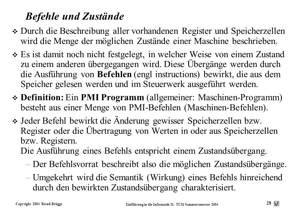 Copyright 2004 Bernd Brügge Einführung in die Informatik II: TUM Sommersemester 2004 28 Befehle und Zustände v Durch die Beschreibung aller vorhandene