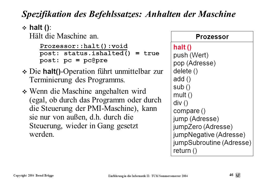 Copyright 2004 Bernd Brügge Einführung in die Informatik II: TUM Sommersemester 2004 46 Prozessor halt () push (Wert) pop (Adresse) delete () add () s