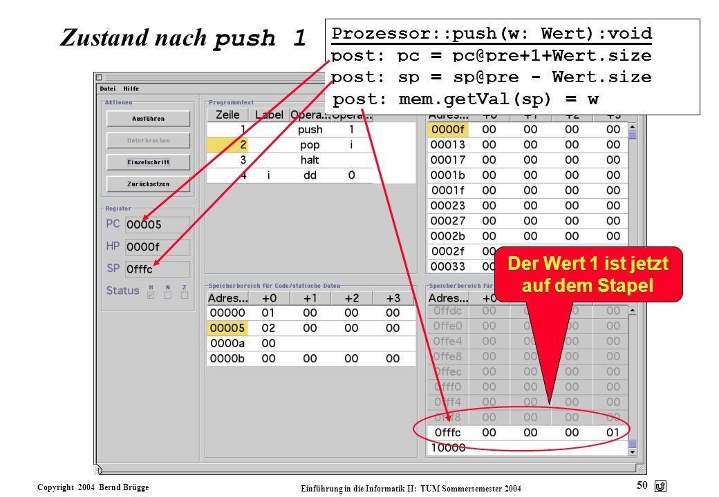 Copyright 2004 Bernd Brügge Einführung in die Informatik II: TUM Sommersemester 2004 50 Zustand nach push 1 Der Wert 1 ist jetzt auf dem Stapel Prozes