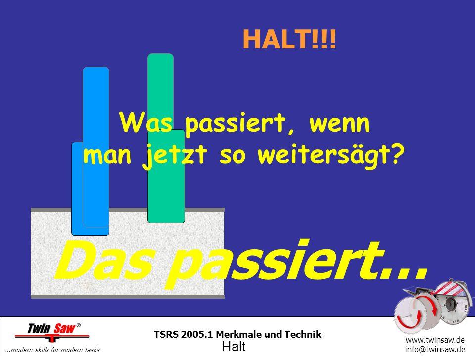 …modern skills for modern tasks www.twinsaw.de info@twinsaw.de TSRS 2005.1 Merkmale und Technik Was passiert, wenn man jetzt so weitersägt.