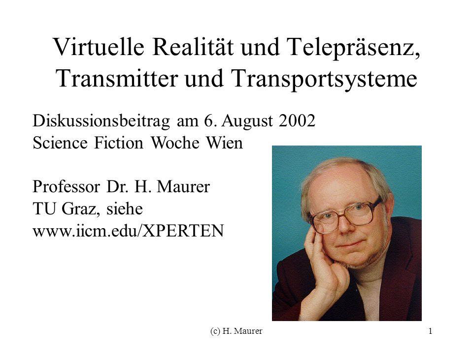 (c) H. Maurer1 Virtuelle Realität und Telepräsenz, Transmitter und Transportsysteme Diskussionsbeitrag am 6. August 2002 Science Fiction Woche Wien Pr