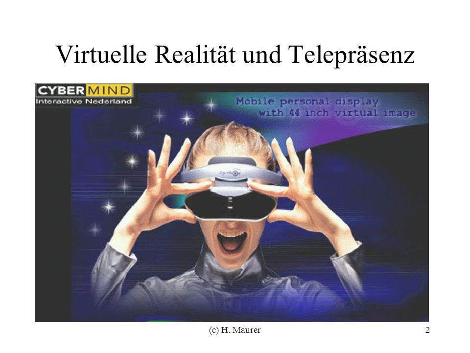 (c) H. Maurer2 Virtuelle Realität und Telepräsenz