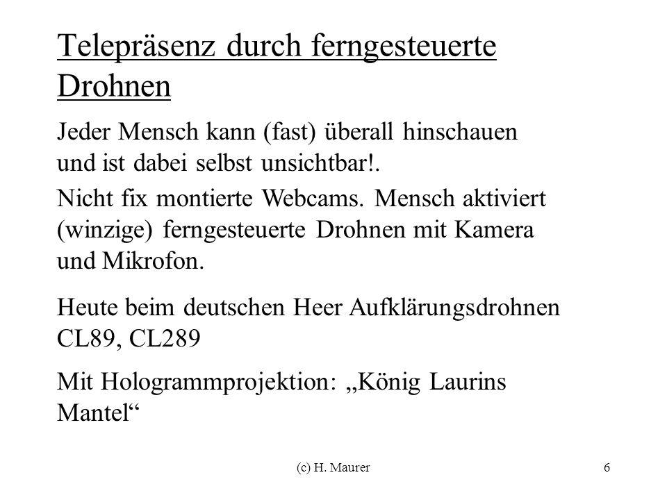 (c) H. Maurer6 Telepräsenz durch ferngesteuerte Drohnen Mit Hologrammprojektion: König Laurins Mantel Jeder Mensch kann (fast) überall hinschauen und