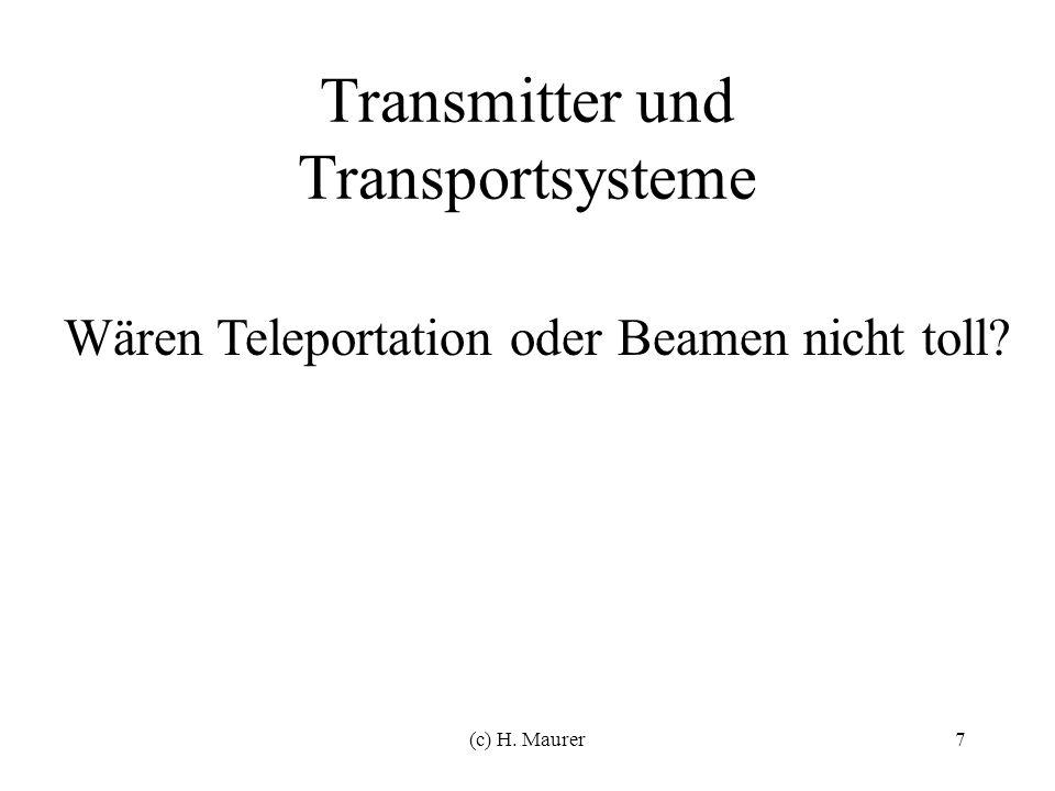 (c) H. Maurer7 Transmitter und Transportsysteme Wären Teleportation oder Beamen nicht toll