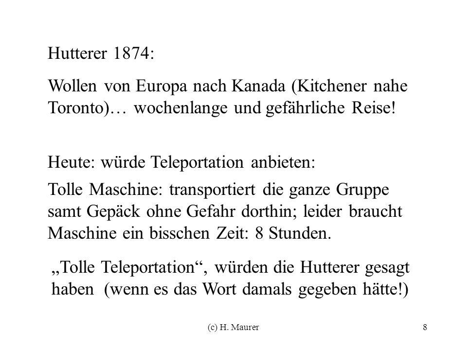 (c) H. Maurer8 Hutterer 1874: Wollen von Europa nach Kanada (Kitchener nahe Toronto)… wochenlange und gefährliche Reise! Heute: würde Teleportation an