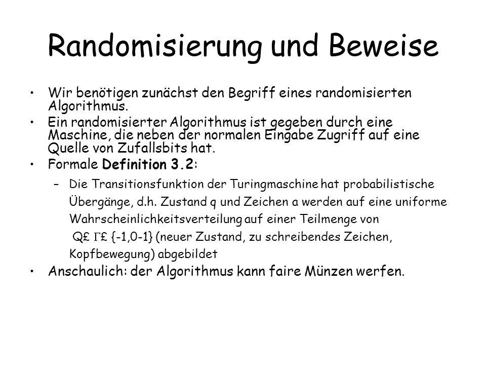 Randomisierung und Beweise Wir benötigen zunächst den Begriff eines randomisierten Algorithmus.