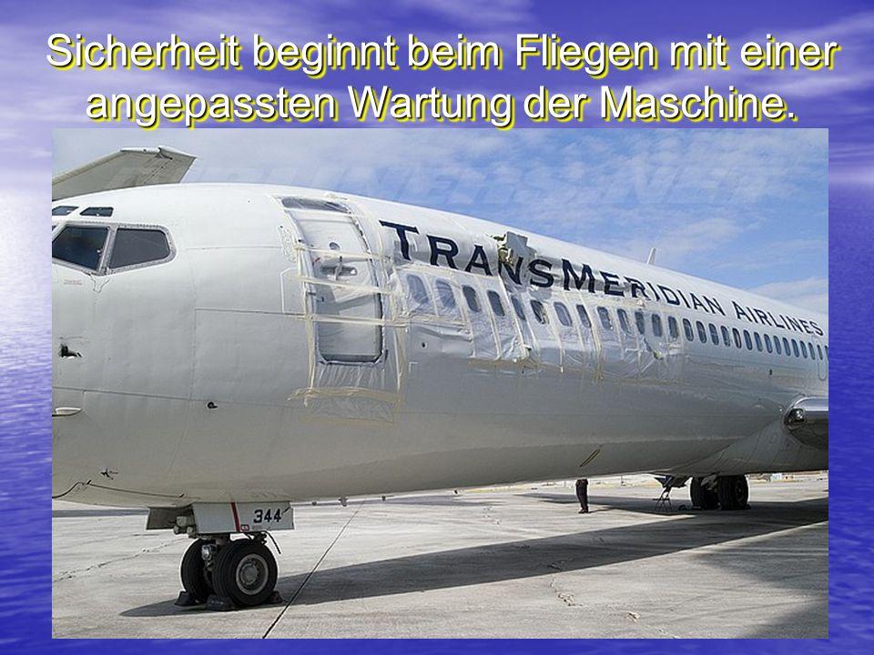 Sicherheit beginnt beim Fliegen mit einer angepassten Wartung der Maschine.