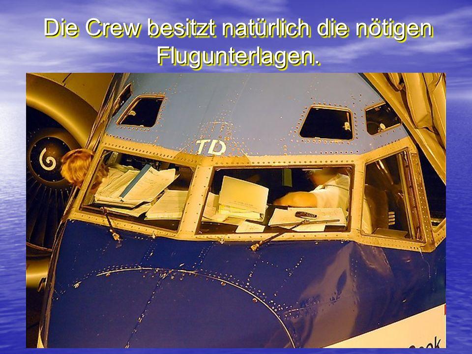Die Crew besitzt natürlich die nötigen Flugunterlagen.