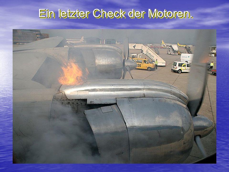 Ein letzter Check der Motoren.