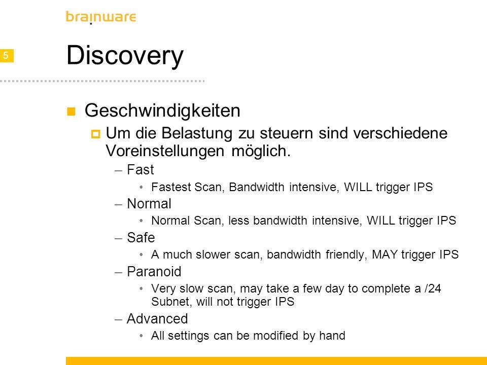 5 5 Discovery Geschwindigkeiten Um die Belastung zu steuern sind verschiedene Voreinstellungen möglich. –Fast Fastest Scan, Bandwidth intensive, WILL