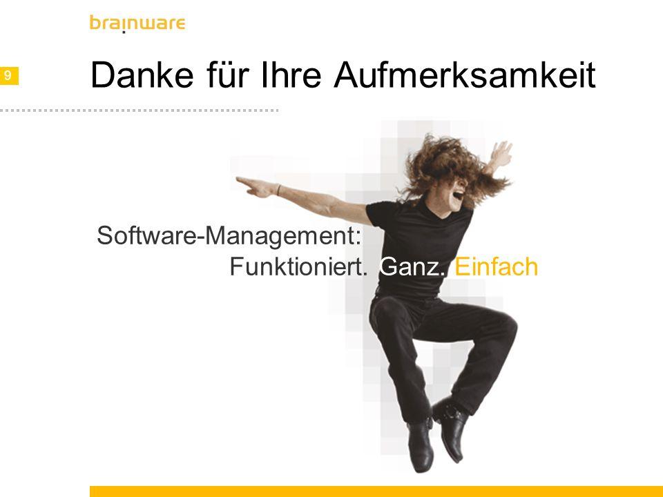 9 9 Software-Management: Funktioniert. Ganz. Einfach Danke für Ihre Aufmerksamkeit