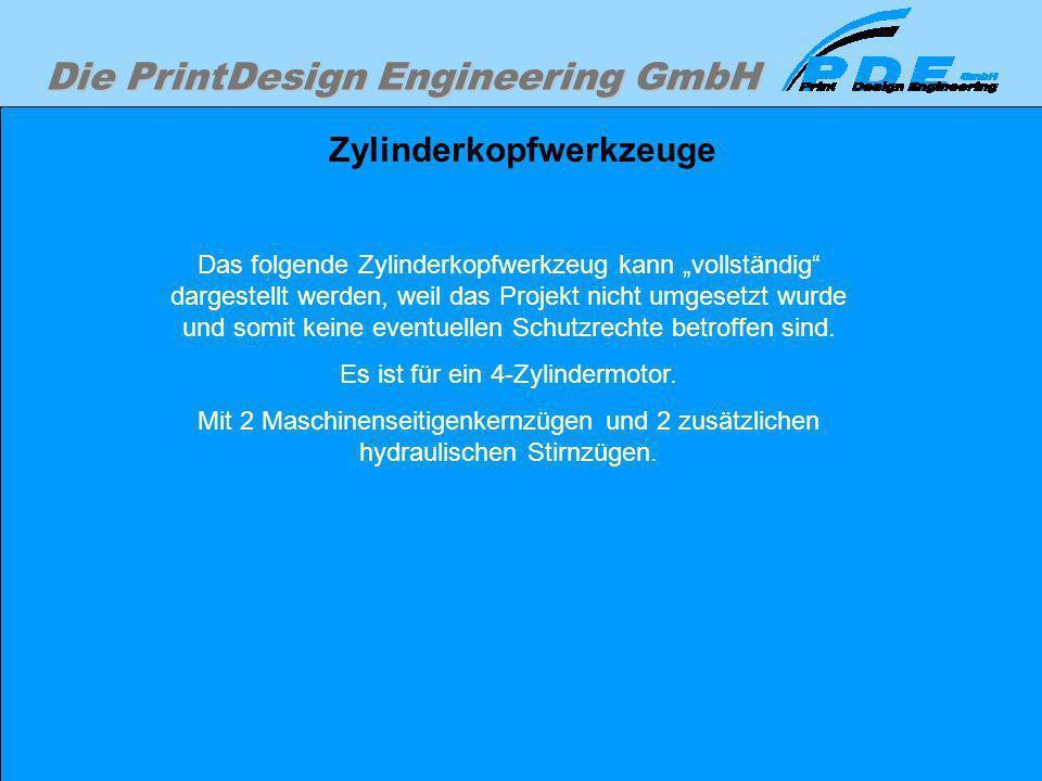 Die PrintDesign Engineering GmbH Zylinderkopfwerkzeuge Das folgende Zylinderkopfwerkzeug kann vollständig dargestellt werden, weil das Projekt nicht u