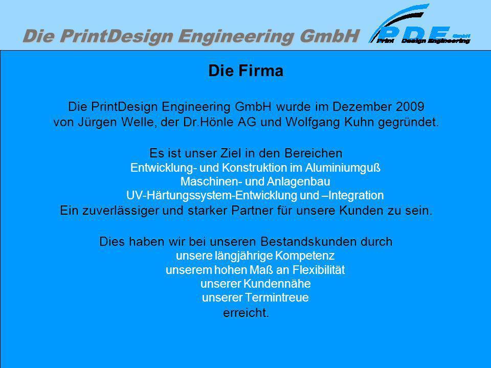 Die PrintDesign Engineering GmbH Die Firma Die PrintDesign Engineering GmbH wurde im Dezember 2009 von Jürgen Welle, der Dr.Hönle AG und Wolfgang Kuhn