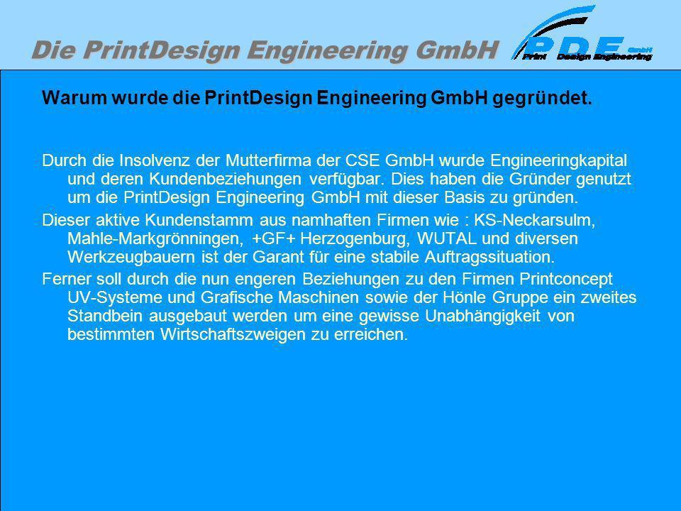 Die PrintDesign Engineering GmbH Warum wurde die PrintDesign Engineering GmbH gegründet. Durch die Insolvenz der Mutterfirma der CSE GmbH wurde Engine