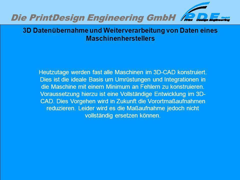 Die PrintDesign Engineering GmbH 3D Datenübernahme und Weiterverarbeitung von Daten eines Maschinenherstellers Heutzutage werden fast alle Maschinen i